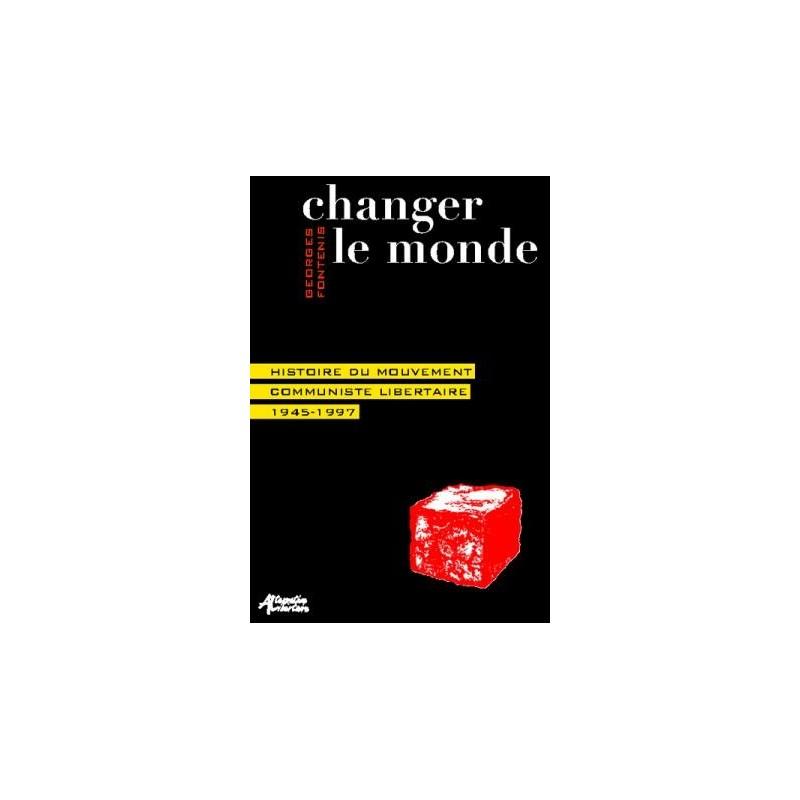 Changer le monde, histoire du mouvement communiste libertaire (1945-1997)