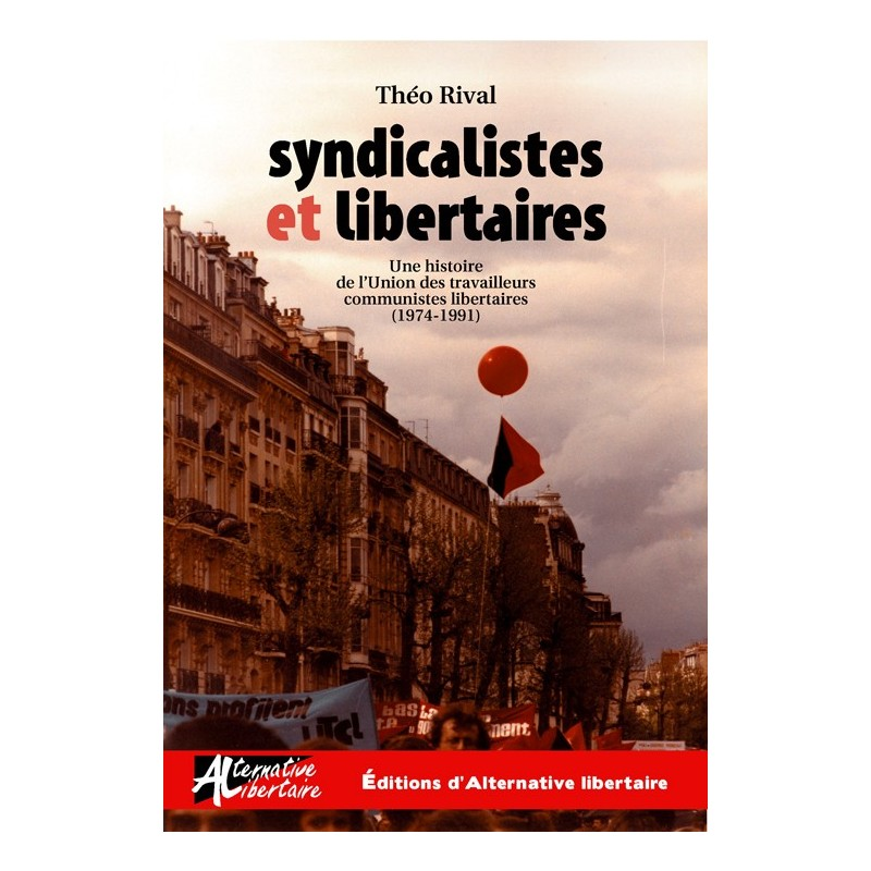 Syndicalistes et libertaires. Une histoire de l'UTCL (1974-1991)